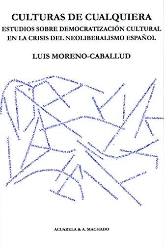 Culturas de cualquiera: Estudios sobre democratización cultural en la crisis del neoliberalismo español (Acuarela nº 44) por Luis Moreno-Caballud