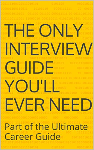 The ONLY Interview Guide You'll Ever Need: Part of the Ultimate Career Guide