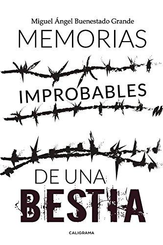 Memorias improbables de una bestia (Caligrama) por Miguel Ángel Buenestado Grande