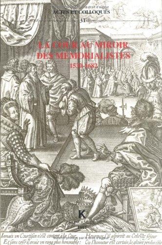 La Cour au miroir des mémorialistes: 1530-1682 : actes du Colloque du Centre de philologie et de littérature romanes de Strasbourg, 16-18 novembre 1989