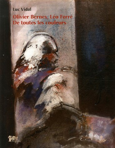 Olivier Bernex, Léo Ferré de toutes les couleurs