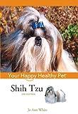 Shih Tzu: Your Happy Healthy PetTM