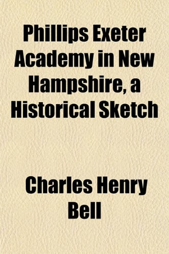 Phillips Exeter Academy in New Hampshire, a Historical Sketch