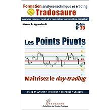 Les Points Pivots : maîtrisez le day-trading: Ebook + Vidéo exclusive (Formation à l'analyse technique t. 20) (French Edition)