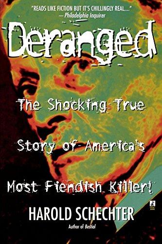 Deranged: The Shocking True Story of America's Most Fiendish Killer! por Harold Schechter