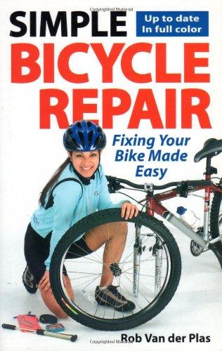 Simple Bicycle Repair: Fixing Your Bike Made Easy por Rob Van der Plas