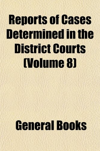 Reports of Cases Determined in the District Courts (Volume 8)