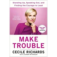 Make Trouble: Standing Up, Speaking Out, and Finding the Courage to Lead-My Life Story