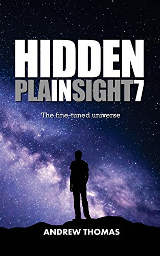 Hidden In Plain Sight 7: The Fine-Tuned Universe: Volume 7