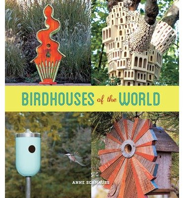 [(Birdhouses of the World )] [Author: Anne Schmauss] [Apr-2014]
