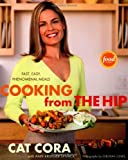 Cooking from the Hip: Fast, Easy, Phenomenal Meals by Cora, Cat (2007) Hardcover