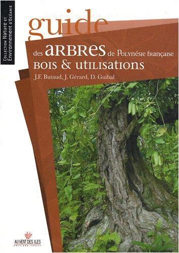 Guide des arbres de Polynésie française - Bois et utilisations