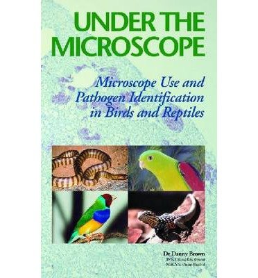 [(Under the Microscope: Microscope Use and Pathogen Identification in Birds and Reptiles)] [Author: Danny Brown] published on (June, 2003)