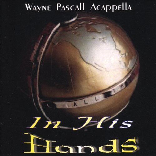 in-his-hands-by-wayne-pascall-acappella