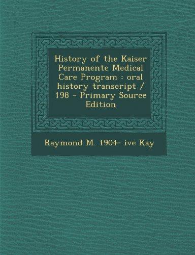 history-of-the-kaiser-permanente-medical-care-program-oral-history-transcript-198