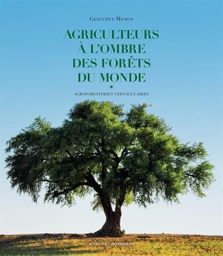 Agriculteurs à l'ombre des forêts du monde : Agroforestiers vernaculaires par Geneviève Michon