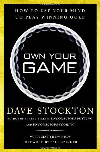 Own Your Game: How to Use Your Mind to Play Winning Golf by Stockton, Dave, Rudy, Matthew (2014) Hardcover
