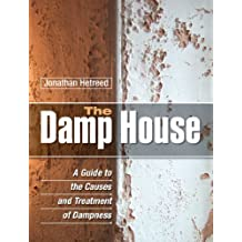 The Damp House: A Guide to the Causes and Treatment of Dampness
