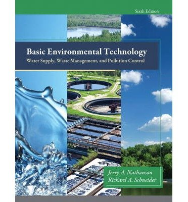 By Nathanson, Jerry A. ( Author ) [ Basic Environmental Technology: Water Supply, Waste Managemen, and Pollution Control By Jan-2014 Hardcover