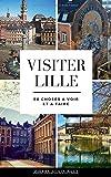 Visiter Lille : 50 Choses à Voir et à Faire: Edition 2019