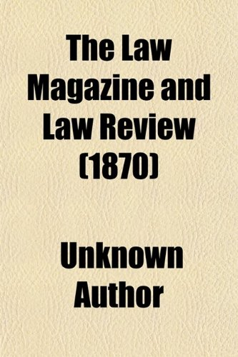 The Law Magazine and Law Review (Volume 29); Or, Quarterly Journal of Jurisprudence