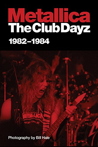 Metallica: The Club Dayz, 1982-1984: Live, Raw and Without a Photo Pit! por Bill Hale