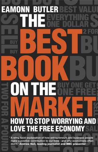 The Best Book on the Market: How to Stop Worrying and Love the Free Economy por Eamonn Butler