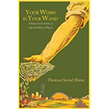 Your Word Is Your Wand: A Sequel to The Game of Life and How to Play It by Florence Scovel Shinn (2013-08-02)