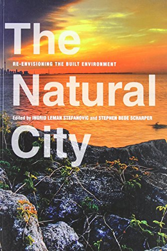 The Natural City: Re-Envisioning the Built Environment by Ingrid Leman-Stefanovic (Editor), Stephen Bede Scharper (Editor) (10-Dec-2011) Paperback