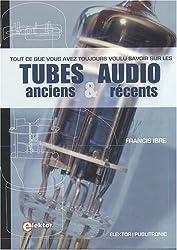 Tout Ce Que Vous Avez Toujours Voulu Savoir Sur les Tubes Audio Anciens et Récents