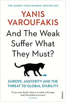 And the Weak Suffer What They Must?: Europe, Austerity and the Threat to Global Stability by [Varoufakis, Yanis]