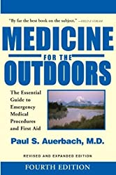 Medicine for the Outdoors: The Essential Guide to Emergency Medical Procedures and First Aid; Revised and Expanded Edition by Dr. Paul S. Auerbach (2003-04-01)