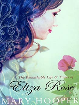 The Remarkable Life and Times of Eliza Rose by [Hooper, Mary]