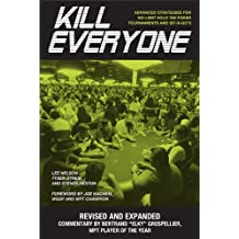 Kill Everyone: Advanced Strategies for No-Limit Hold 'Em Poker Tournaments and Sit-n-Gos (English Edition)
