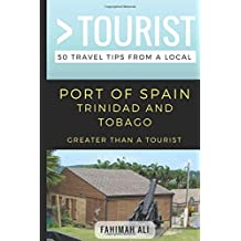 Greater Than a Tourist- Port of Spain Trinidad and Tobago: 50 Travel Tips from a Local