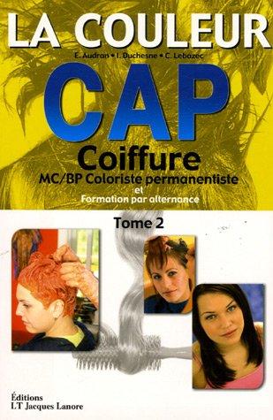 La couleur CAP Coiffure : Tome 2, MC/BP Coloriste permanentiste et Formation par alternance par E Audran, Irène Duchesne, C Lebozec