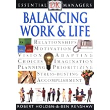 Essential Managers: Balancing Work and Life (Essential Managers Series) by Robert Holden (2002-04-01)