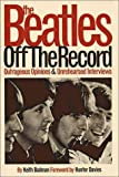 The Beatles Off The Record: Outrageous Opinions & Unrehearsed Interviews: Outrageous Opinions and Unrehearsed Interviews v. 1