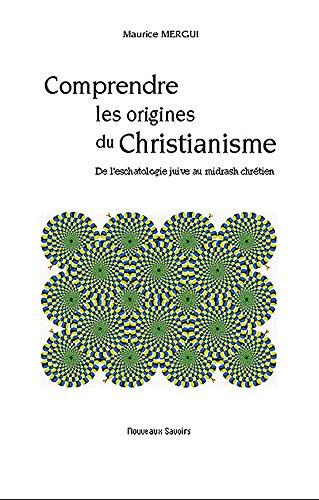 Comprendre les origines du Christianisme: De l'eschatologie juive au midrash chrétien