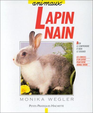 Le lapin nain : Bien le comprendre et bien le soigner, les conseils d'un expert pour votre animal favori