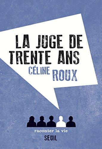 La Juge de trente ans (NON FICTION) par Céline Roux