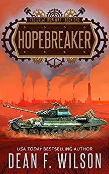 Hopebreaker: A Dystopian Military Sci-Fi Adventure (The Great Iron War, Book 1) (English Edition) von [Wilson, Dean F.]