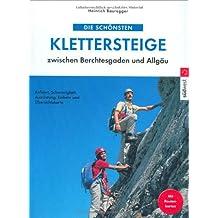 Die schönsten Klettersteige zwischen Berchtesgaden und Allgäu: Anfahrt, Schwierigkeiten, Ausrüstung, Einkehr und Übersichtskarte