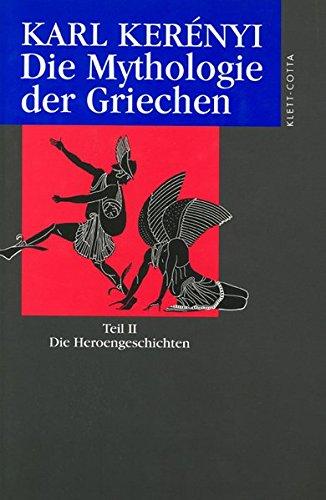 Die Mythologie der Griechen 2. Die Heroen-Geschichten: Werke in Einzelausgaben: Die Mythologie der Griechen. Teil II. Die Heroengeschichten
