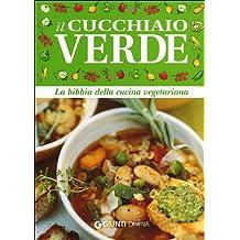 Il cucchiaio verde. La bibbia della cucina vegetariana
