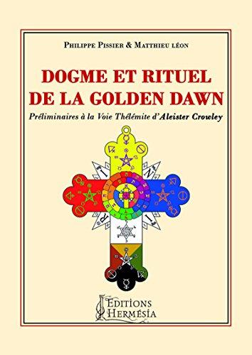 Dogme et rituel de la Golden Dawn: Préliminaires à la voie Thélémite d'Aleister Crowley