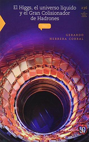 El Higgs, el universo líquido y el gran colisionador de hadrones/The Higgs, Liquid Universe and the Large Hadron Collider (La Ciencia Para Todos)