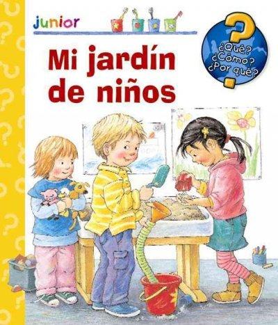 Mi jardin de ninos/ Kindergarten (Que, como, porque?/ What, How, Why?) por Doris Rubel