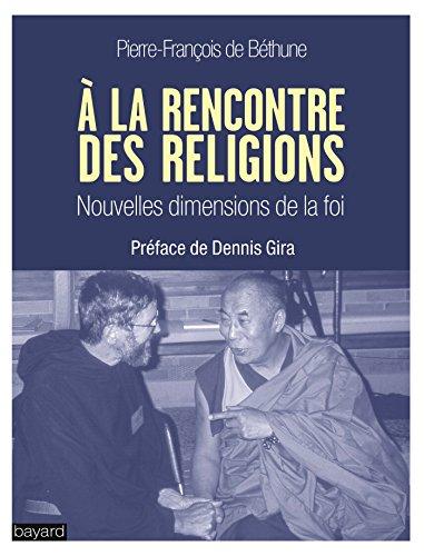 LA RENCONTRE DES RELIGIONS : NOUVELLES DIMENSIONS DE LA FOI