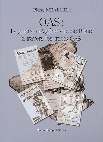 OAS : La guerre d'Algérie vue de Bône à travers les tracts OAS